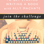 3-AMAZING-TIPS-TO-GET-STARTED-WRITING-A-BOOK-WITH-ALLY-MACHATE2